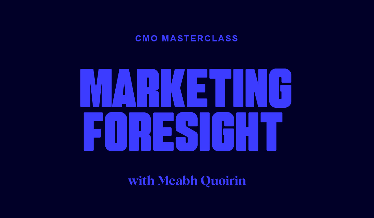 CMO Masterclass: Creating Strategic Marketing Foresight with Meabh Quoirin